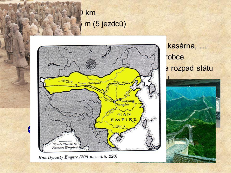 délka = cca 3 000 km šířka = 7, 5 – 4, 5 m (5 jezdců) výška = cca 6 m. materiál – hlína, kámen, uvnitř zásobárny, kasárna, …