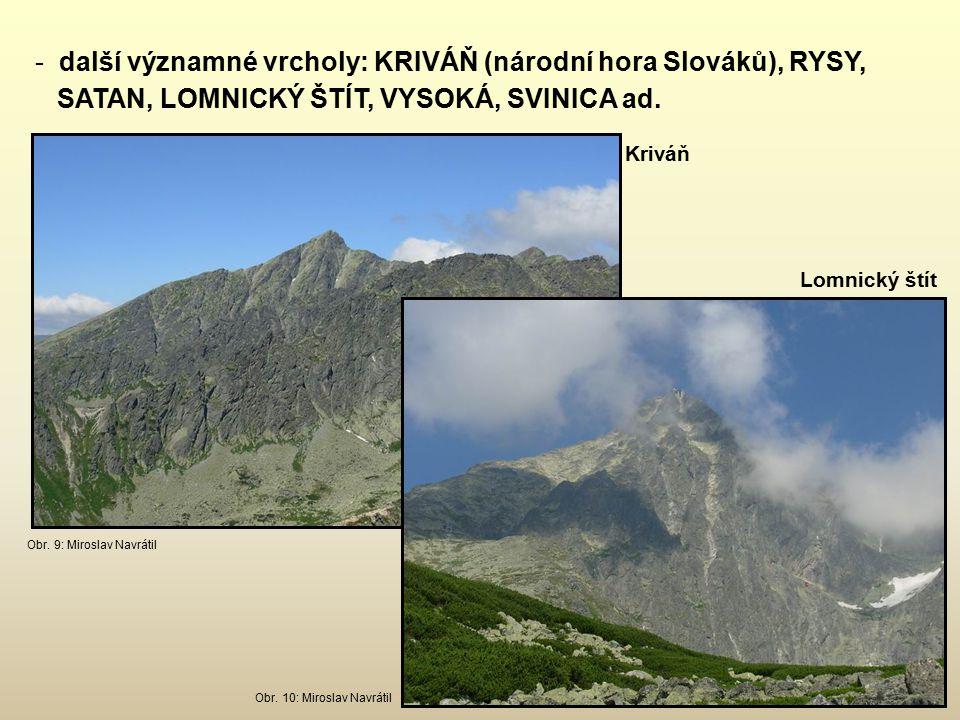 další významné vrcholy: KRIVÁŇ (národní hora Slováků), RYSY, SATAN, LOMNICKÝ ŠTÍT, VYSOKÁ, SVINICA ad.