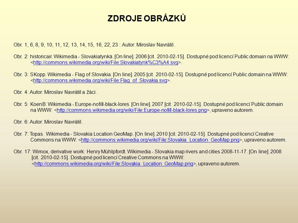 ZDROJE OBRÁZKŮ Obr. 1, 6, 8, 9, 10, 11, 12, 13, 14, 15, 16, 22, 23 : Autor: Miroslav Navrátil.