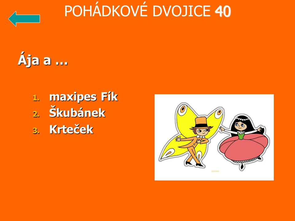 POHÁDKOVÉ DVOJICE 40 Ája a … maxipes Fík Škubánek Krteček