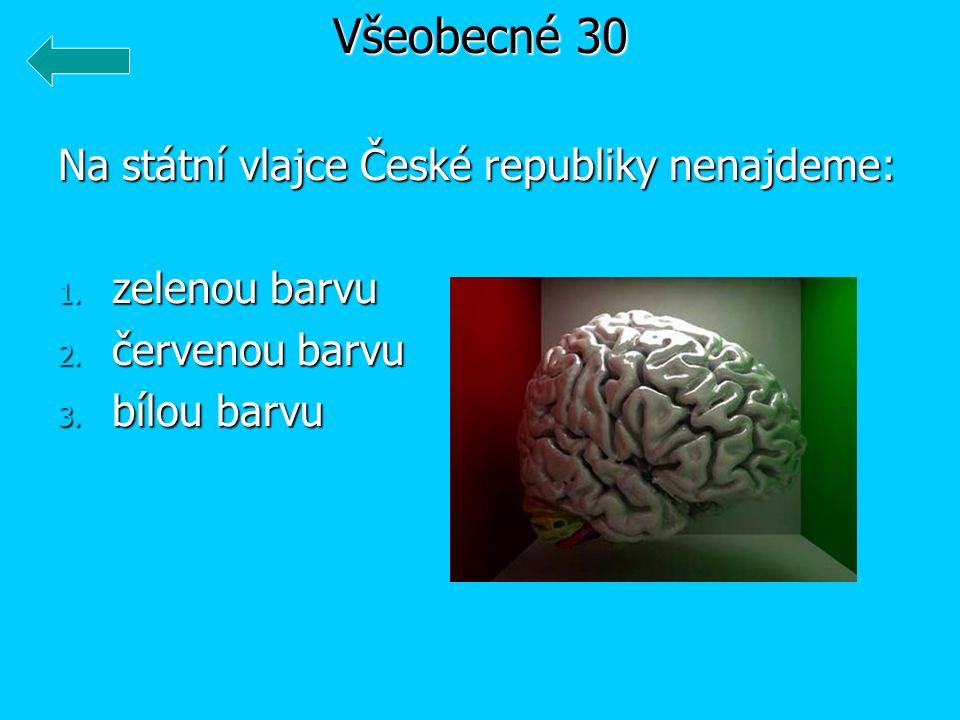 Všeobecné 30 Na státní vlajce České republiky nenajdeme: zelenou barvu