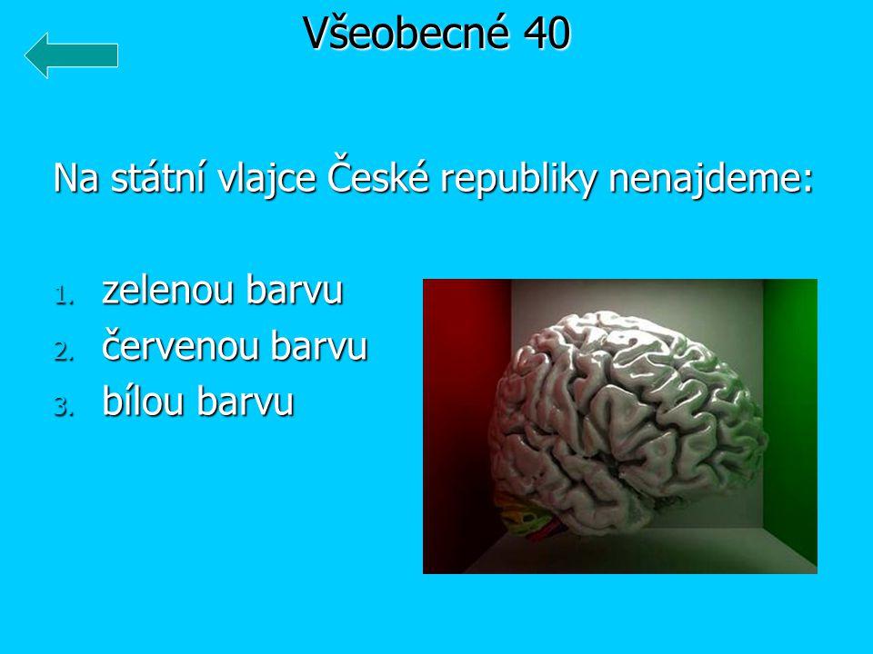 Všeobecné 40 Na státní vlajce České republiky nenajdeme: zelenou barvu