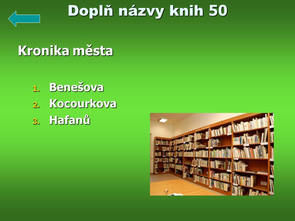 Doplň názvy knih 50 Kronika města Benešova Kocourkova Hafanů