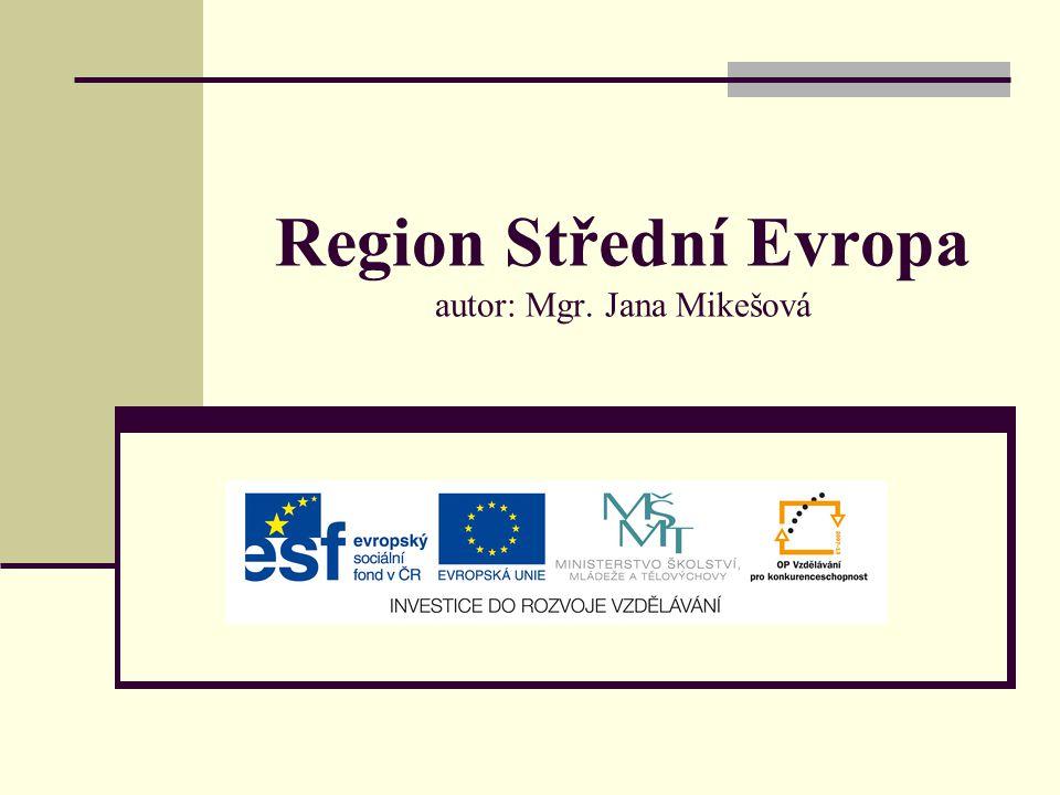 Region Střední Evropa autor: Mgr. Jana Mikešová