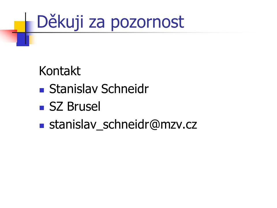 Děkuji za pozornost Kontakt Stanislav Schneidr SZ Brusel