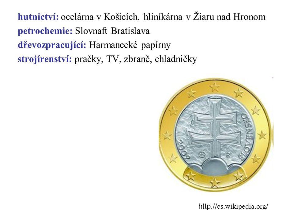 hutnictví: ocelárna v Košicích, hliníkárna v Žiaru nad Hronom petrochemie: Slovnaft Bratislava dřevozpracující: Harmanecké papírny strojírenství: pračky, TV, zbraně, chladničky