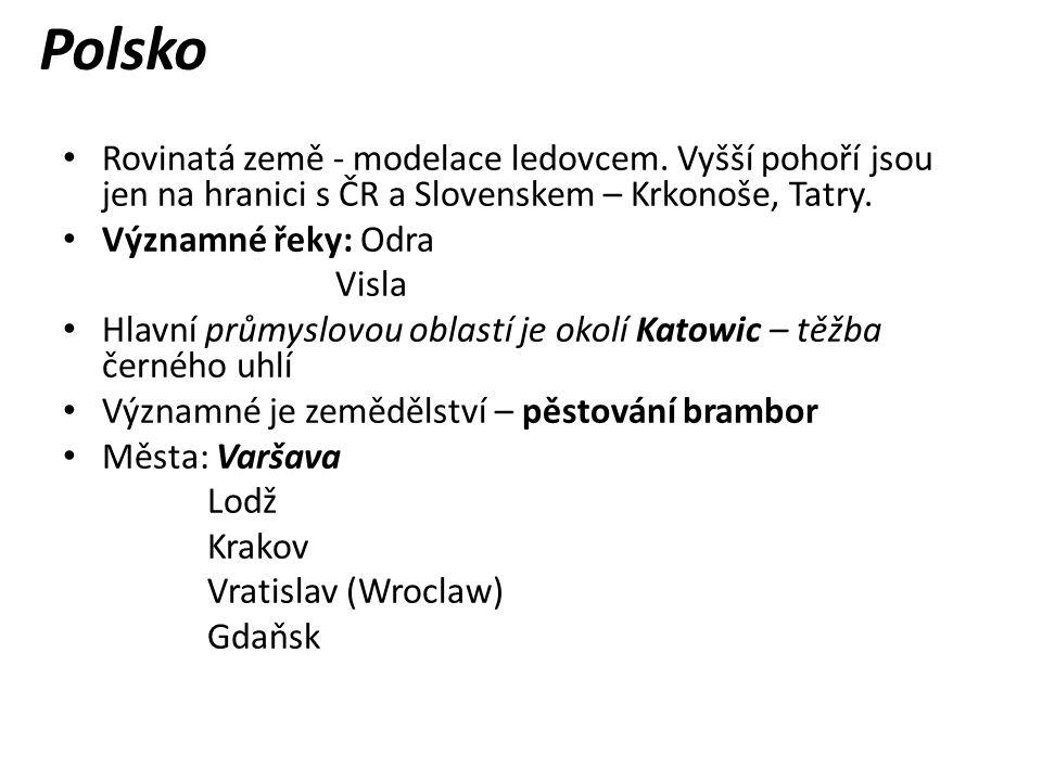Polsko Rovinatá země - modelace ledovcem. Vyšší pohoří jsou jen na hranici s ČR a Slovenskem – Krkonoše, Tatry.