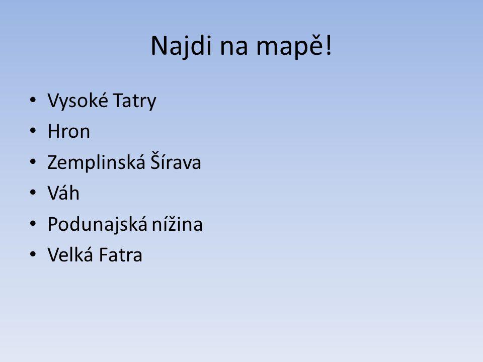 Najdi na mapě! Vysoké Tatry Hron Zemplinská Šírava Váh