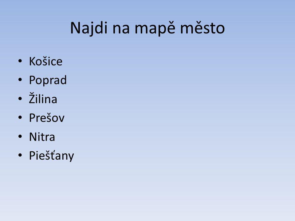 Najdi na mapě město Košice Poprad Žilina Prešov Nitra Piešťany