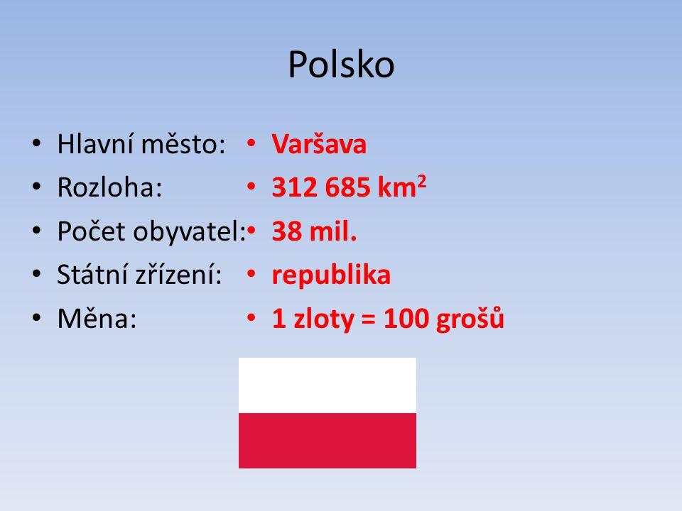 Polsko Hlavní město: Rozloha: Počet obyvatel: Státní zřízení: Měna: