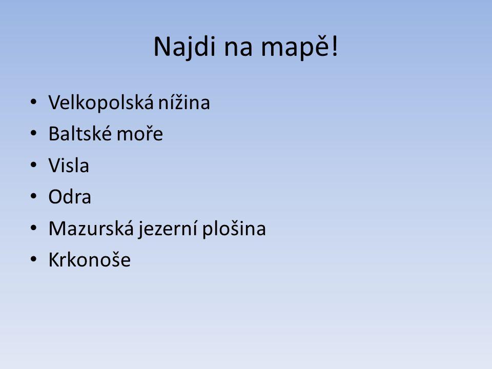 Najdi na mapě! Velkopolská nížina Baltské moře Visla Odra