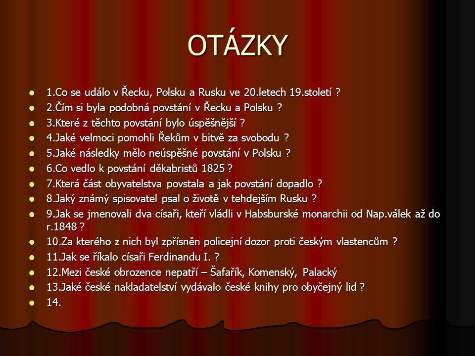 OTÁZKY 1.Co se událo v Řecku, Polsku a Rusku ve 20.letech 19.století