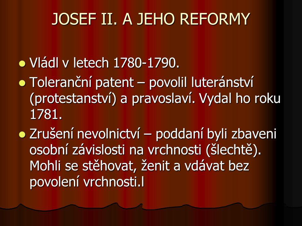 JOSEF II. A JEHO REFORMY Vládl v letech 1780-1790.