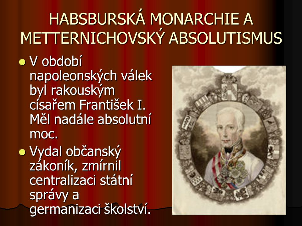 HABSBURSKÁ MONARCHIE A METTERNICHOVSKÝ ABSOLUTISMUS
