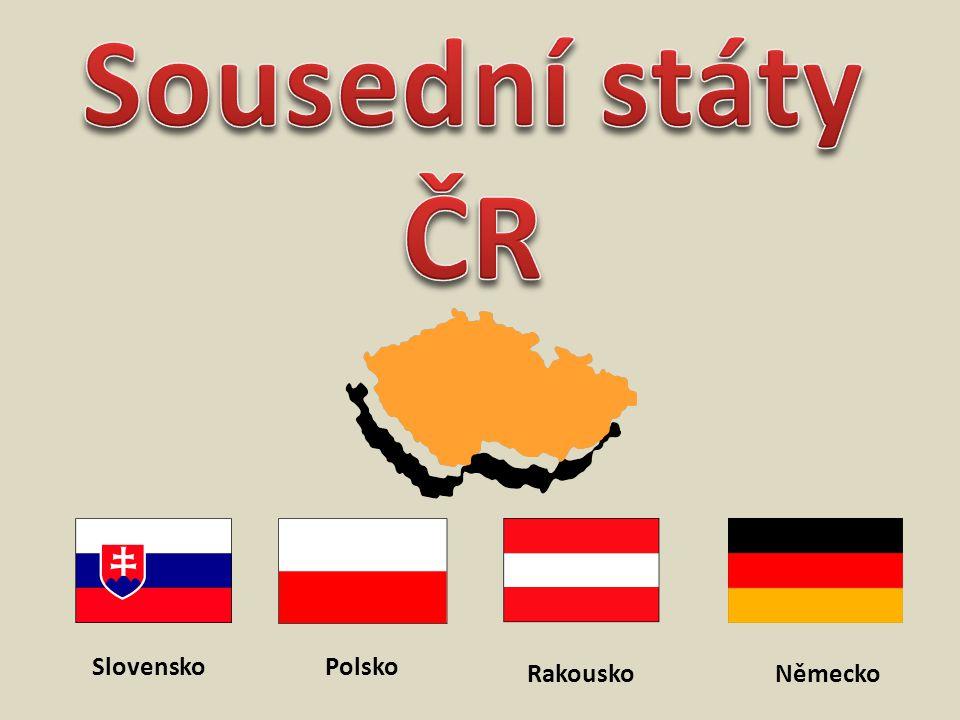 Sousední státy ČR Slovensko Polsko Rakousko Německo