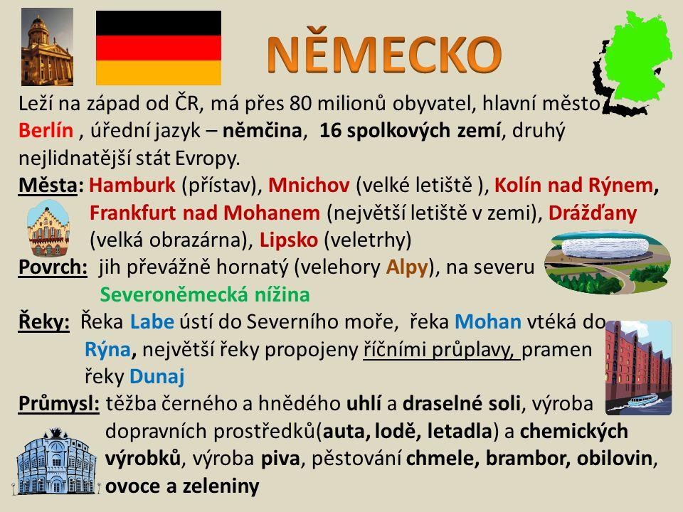 NĚMECKO Leží na západ od ČR, má přes 80 milionů obyvatel, hlavní město
