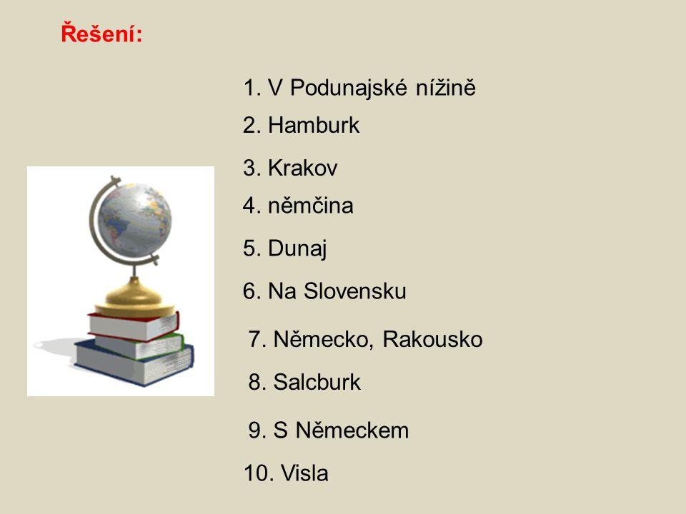 Řešení: 1. V Podunajské nížině. 2. Hamburk. 3. Krakov. 4. němčina. 5. Dunaj. 6. Na Slovensku. 7. Německo, Rakousko.