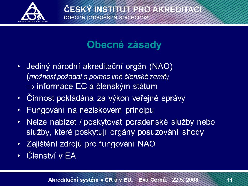 Obecné zásady Jediný národní akreditační orgán (NAO) (možnost požádat o pomoc jiné členské země)  informace EC a členským státům.