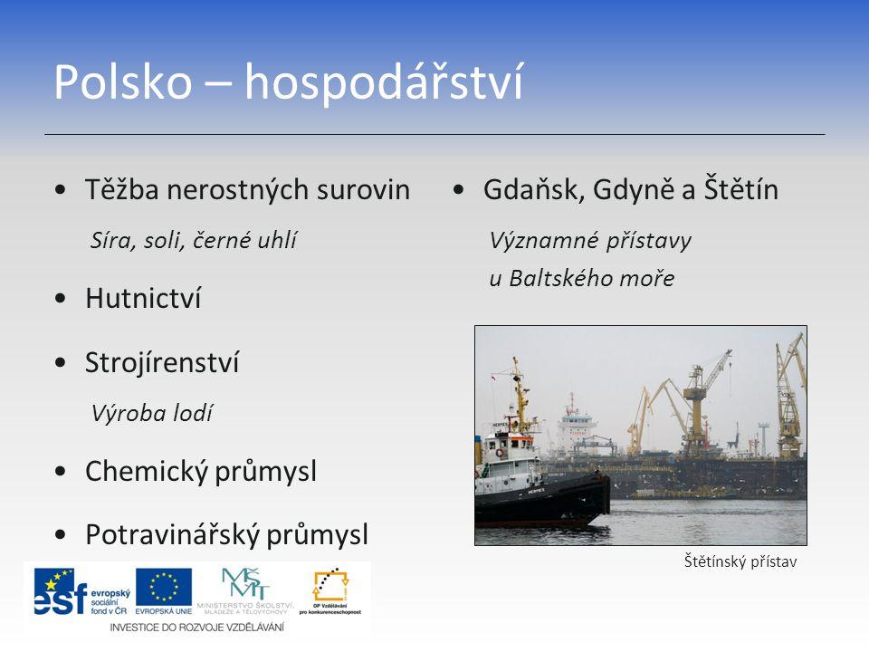 Polsko – hospodářství Těžba nerostných surovin Hutnictví Strojírenství