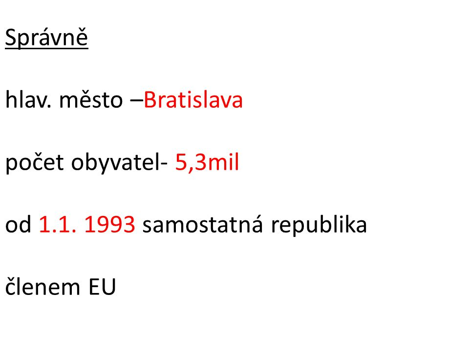 Správně hlav. město –Bratislava počet obyvatel- 5,3mil od 1. 1