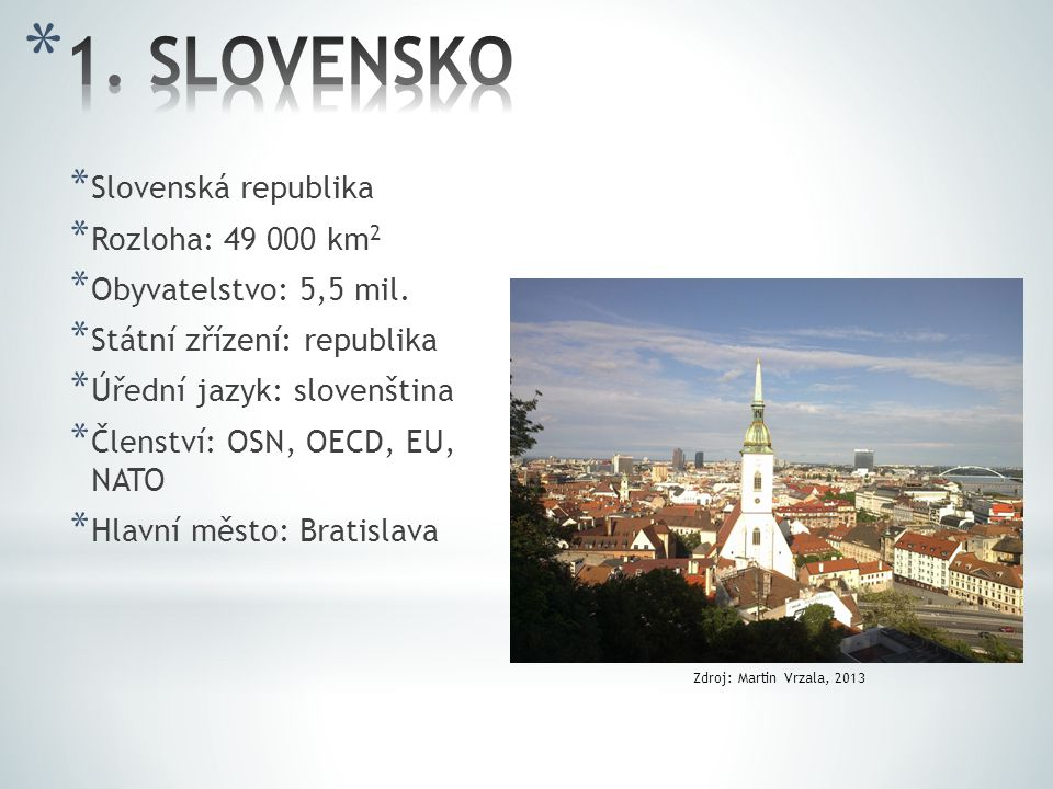 1. SLOVENSKO Slovenská republika Rozloha: 49 000 km2
