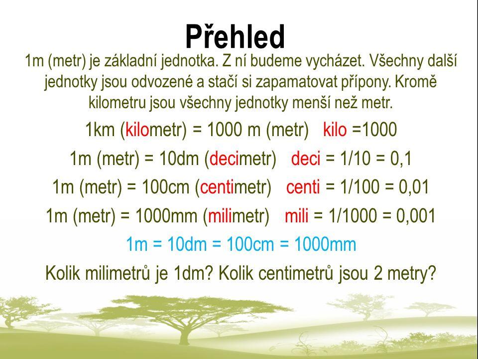 Přehled 1km (kilometr) = 1000 m (metr) kilo =1000