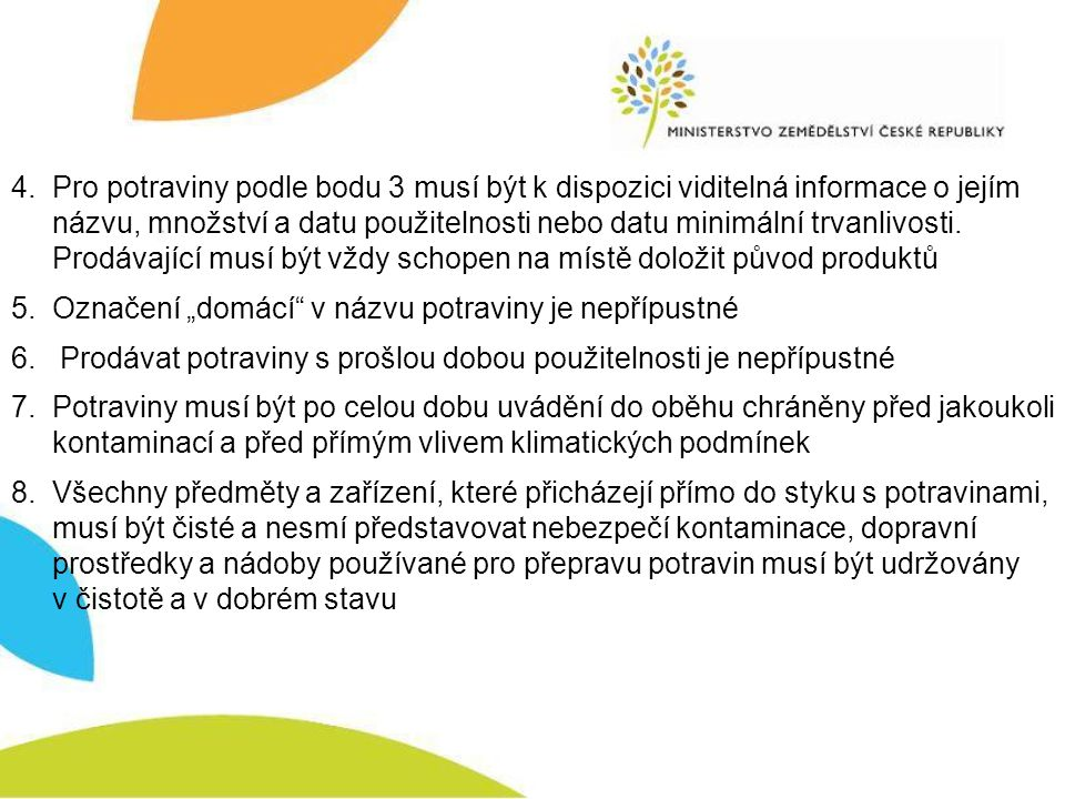4. Pro potraviny podle bodu 3 musí být k dispozici viditelná informace o jejím názvu, množství a datu použitelnosti nebo datu minimální trvanlivosti. Prodávající musí být vždy schopen na místě doložit původ produktů