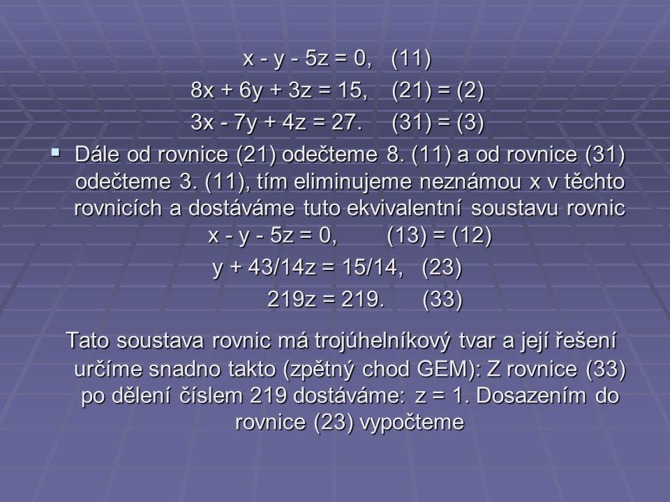 x - y - 5z = 0, (11) 8x + 6y + 3z = 15, (21) = (2) 3x - 7y + 4z = 27. (31) = (3)
