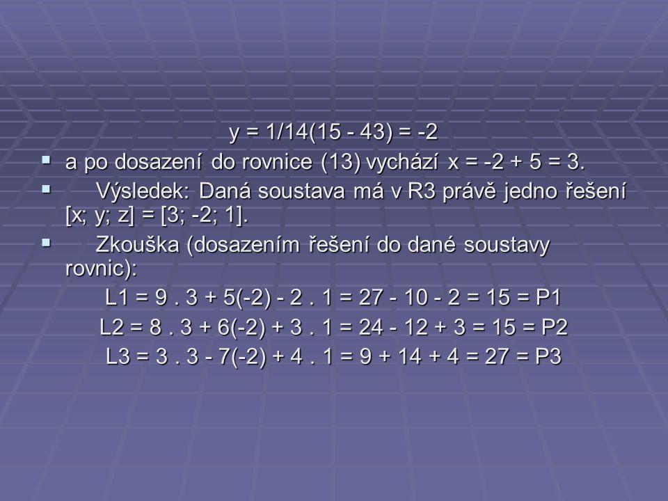 y = 1/14(15 - 43) = -2 a po dosazení do rovnice (13) vychází x = -2 + 5 = 3.