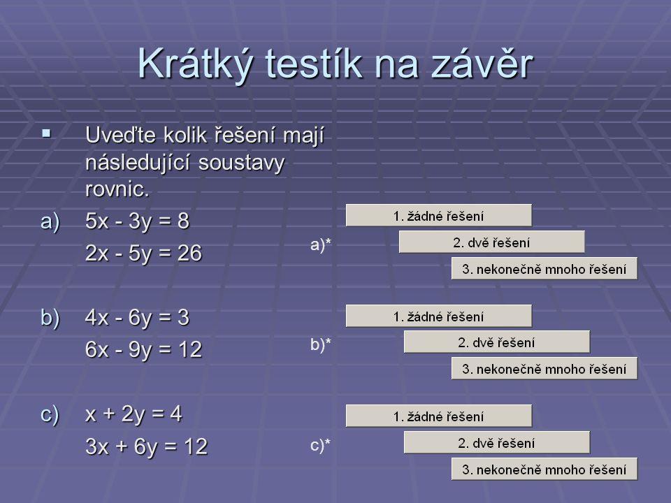 Krátký testík na závěr Uveďte kolik řešení mají následující soustavy rovnic. 5x - 3y = 8. 2x - 5y = 26.