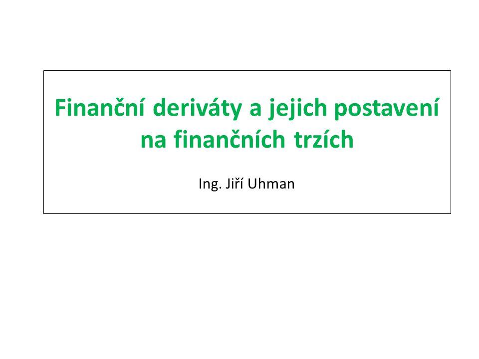 Finanční deriváty a jejich postavení na finančních trzích Ing