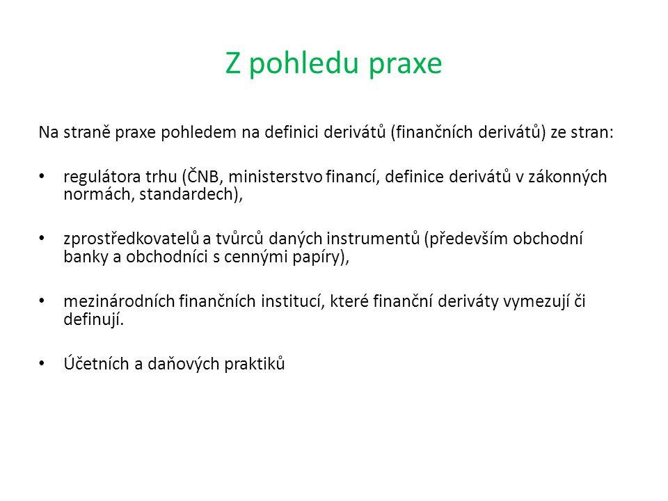 Z pohledu praxe Na straně praxe pohledem na definici derivátů (finančních derivátů) ze stran: