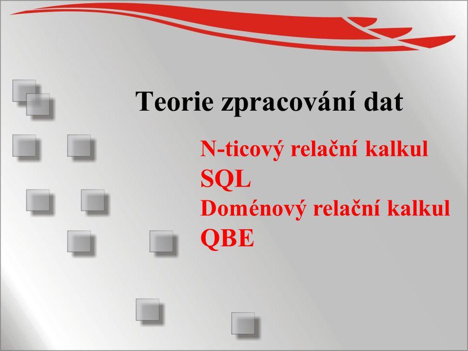 Teorie zpracování dat SQL QBE N-ticový relační kalkul