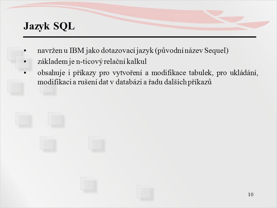 Jazyk SQL navržen u IBM jako dotazovací jazyk (původní název Sequel)
