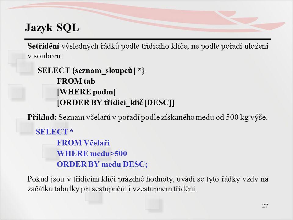 Jazyk SQL Setřídění výsledných řádků podle třídicího klíče, ne podle pořadí uložení v souboru: SELECT {seznam_sloupců | *}