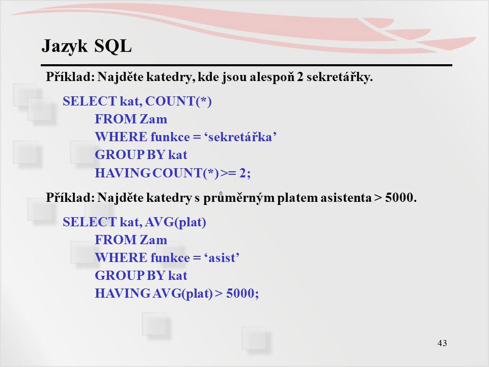 Jazyk SQL Příklad: Najděte katedry, kde jsou alespoň 2 sekretářky.