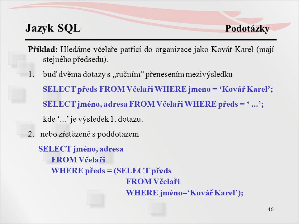 Jazyk SQL Podotázky Příklad: Hledáme včelaře patřící do organizace jako Kovář Karel (mají stejného předsedu).