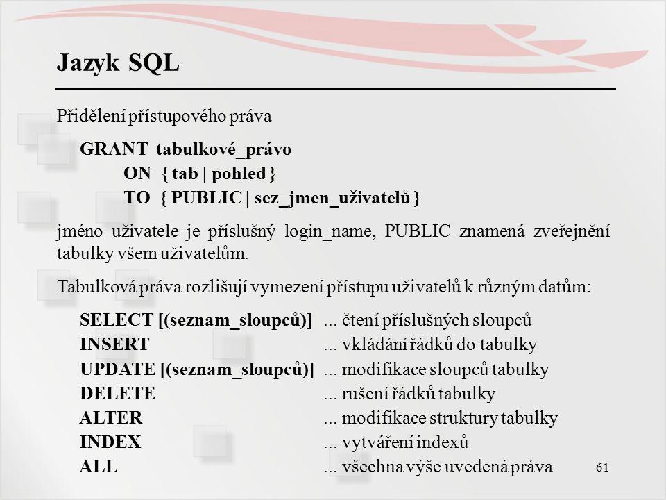 Jazyk SQL Přidělení přístupového práva GRANT tabulkové_právo
