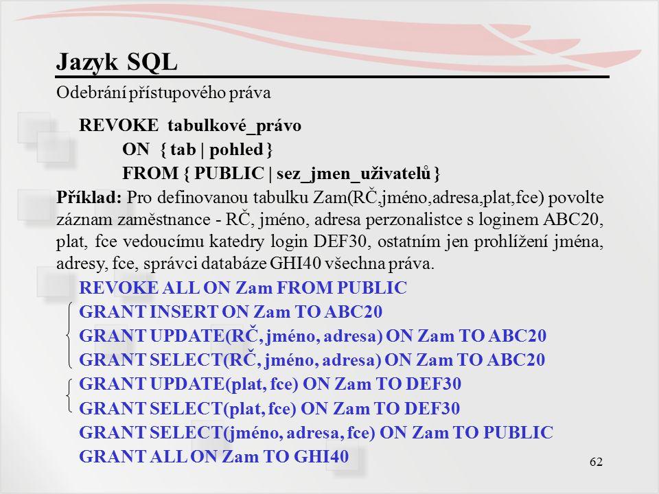 Jazyk SQL Odebrání přístupového práva REVOKE tabulkové_právo