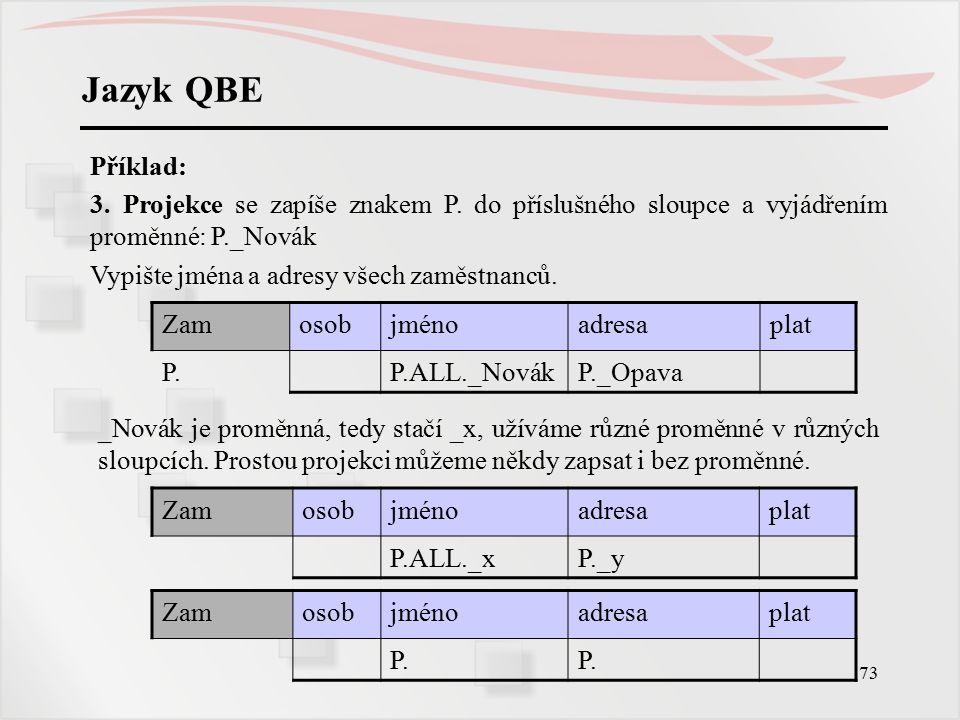 Jazyk QBE Příklad: 3. Projekce se zapíše znakem P. do příslušného sloupce a vyjádřením proměnné: P._Novák.