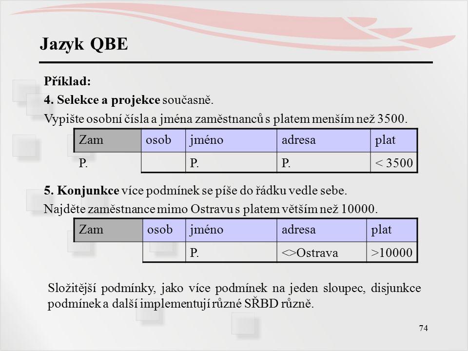 Jazyk QBE Příklad: 4. Selekce a projekce současně.