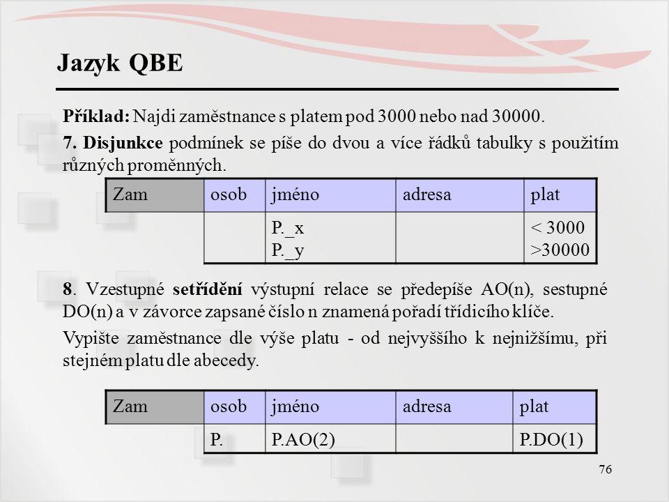 Jazyk QBE Příklad: Najdi zaměstnance s platem pod 3000 nebo nad 30000.