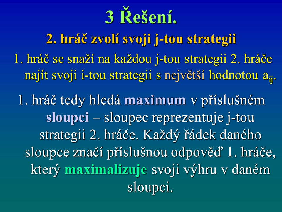 2. hráč zvolí svoji j-tou strategii