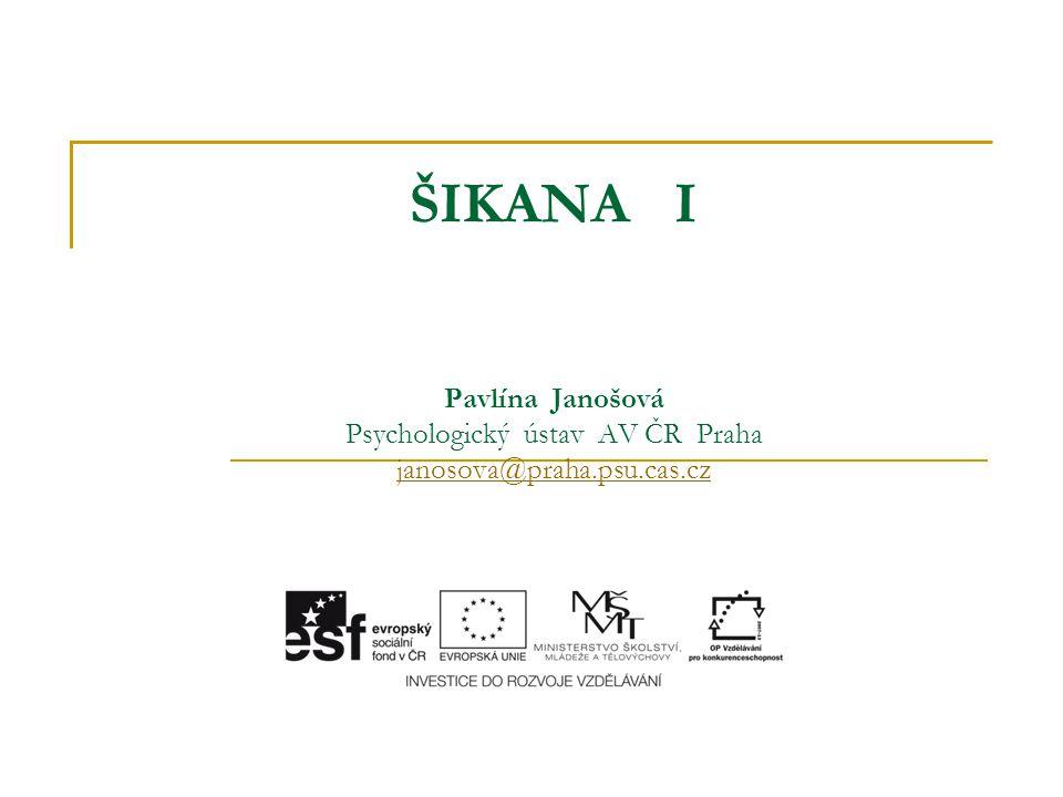 ŠIKANA I Pavlína Janošová Psychologický ústav AV ČR Praha janosova@praha.psu.cas.cz