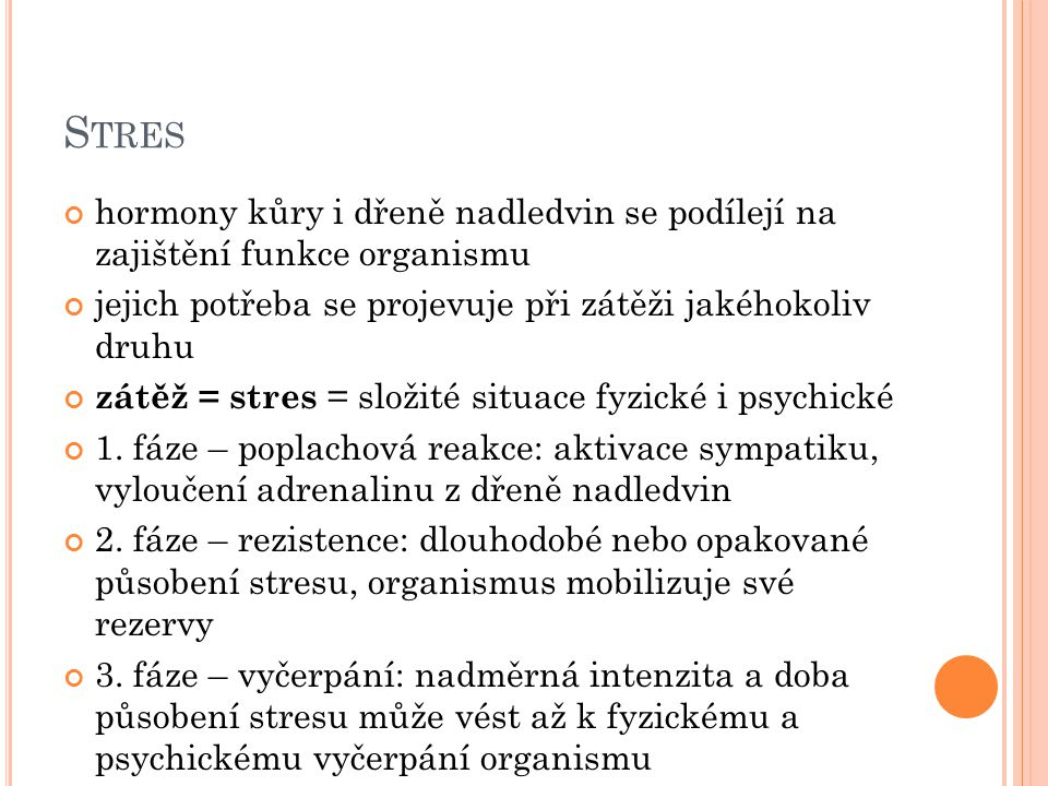Stres hormony kůry i dřeně nadledvin se podílejí na zajištění funkce organismu. jejich potřeba se projevuje při zátěži jakéhokoliv druhu.