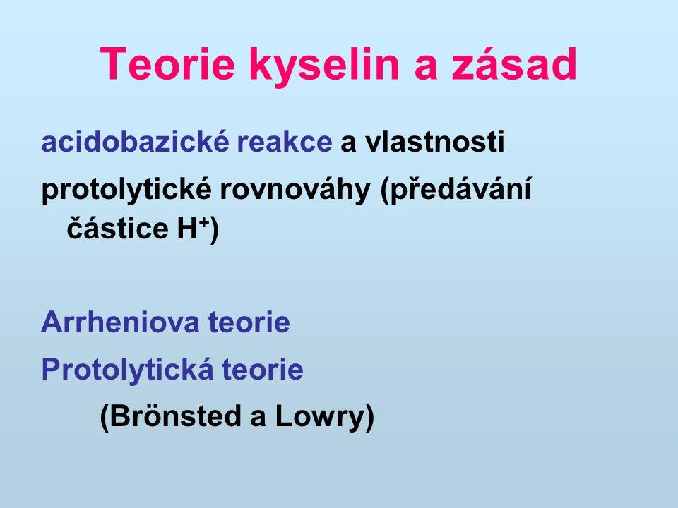 Teorie kyselin a zásad acidobazické reakce a vlastnosti