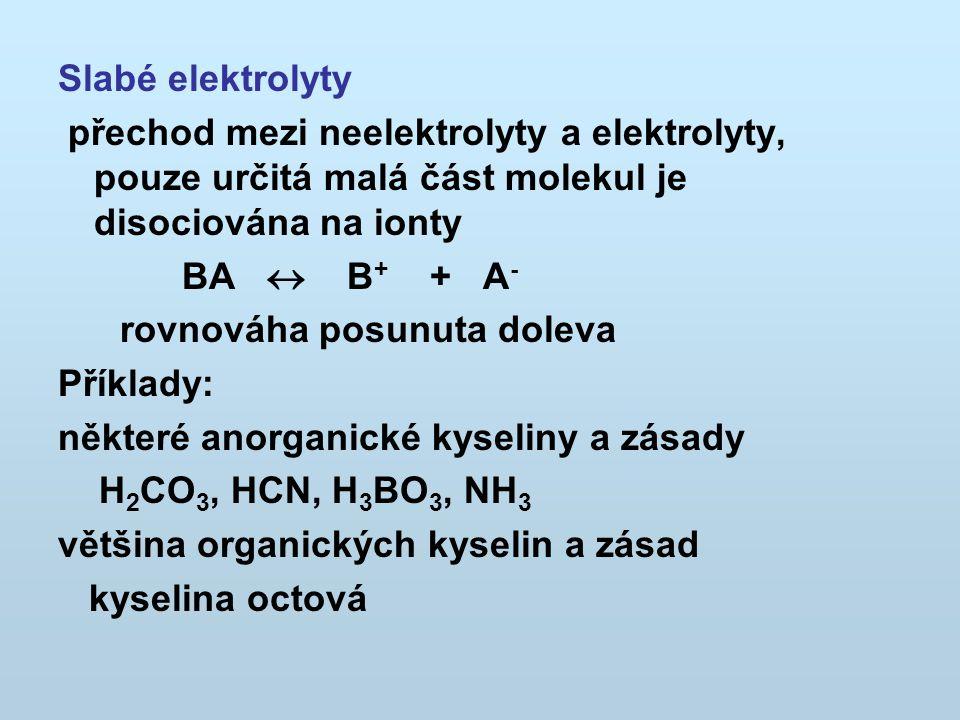 Slabé elektrolyty přechod mezi neelektrolyty a elektrolyty, pouze určitá malá část molekul je disociována na ionty.