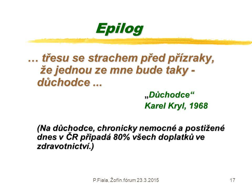 Epilog … třesu se strachem před přízraky, že jednou ze mne bude taky - důchodce ...
