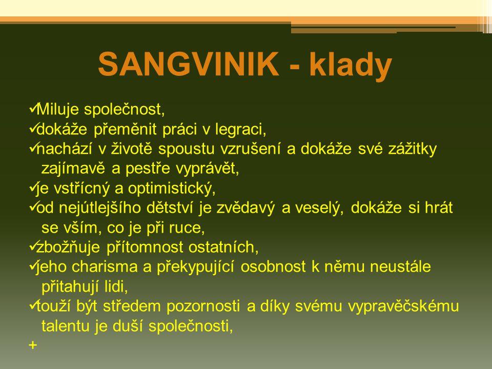 SANGVINIK - klady Miluje společnost, dokáže přeměnit práci v legraci,