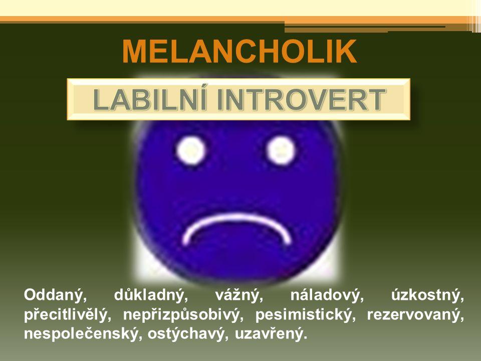 MELANCHOLIK LABILNÍ INTROVERT
